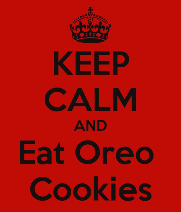 KEEP CALM AND Eat Oreo  Cookies