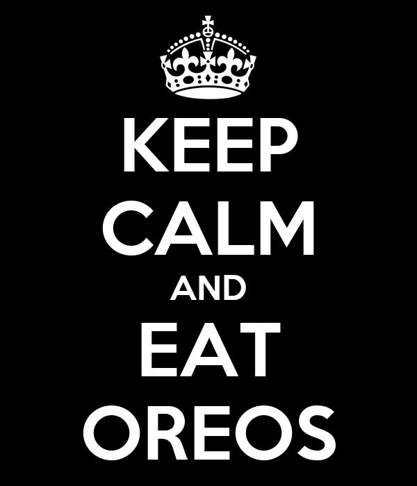 KEEP CALM AND EAT OREOS