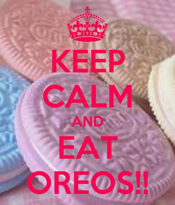 KEEP CALM AND EAT OREOS!!