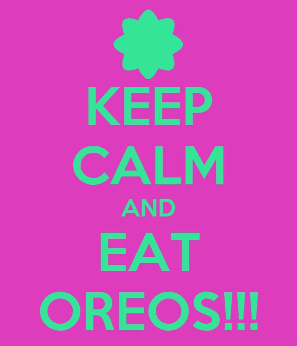 KEEP CALM AND EAT OREOS!!!