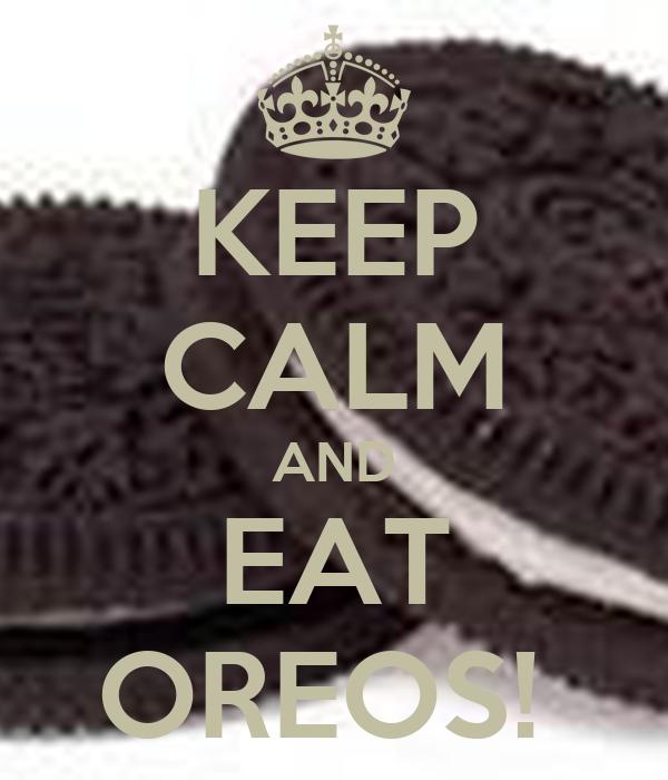 KEEP CALM AND EAT OREOS!