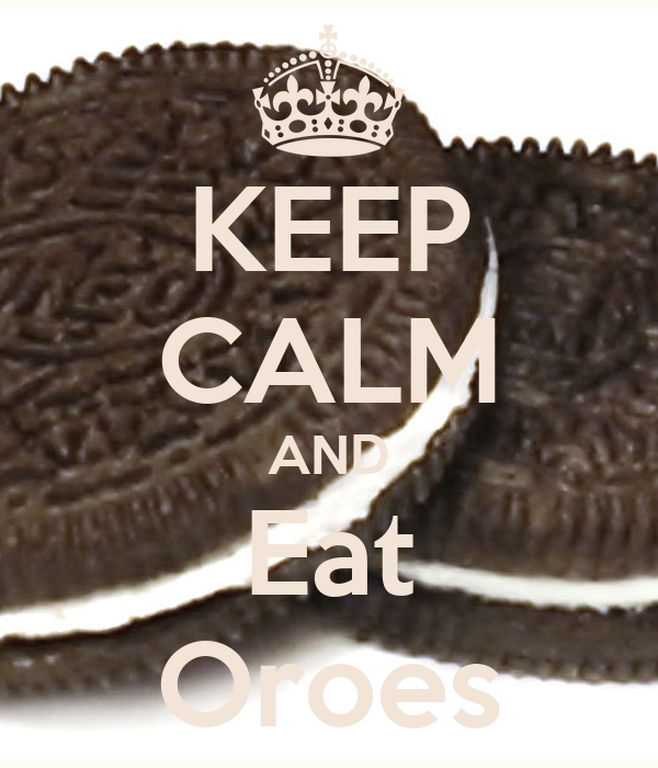 KEEP CALM AND Eat Oroes