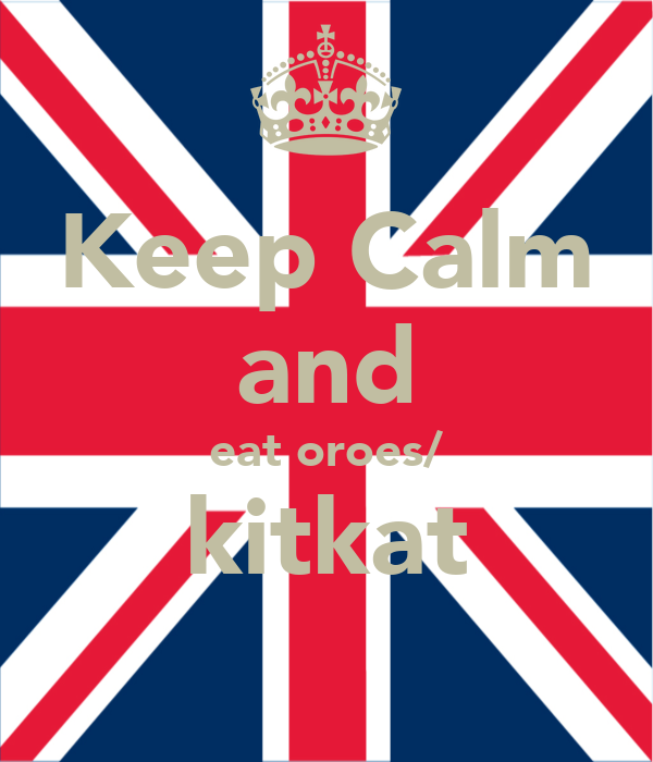 Keep Calm and eat oroes/ kitkat