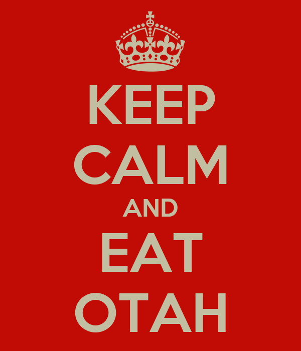 KEEP CALM AND EAT OTAH