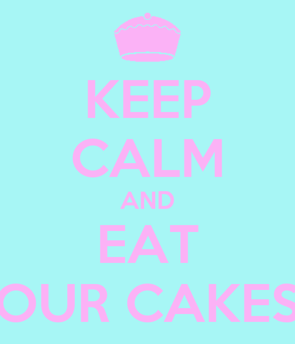 KEEP CALM AND EAT OUR CAKES