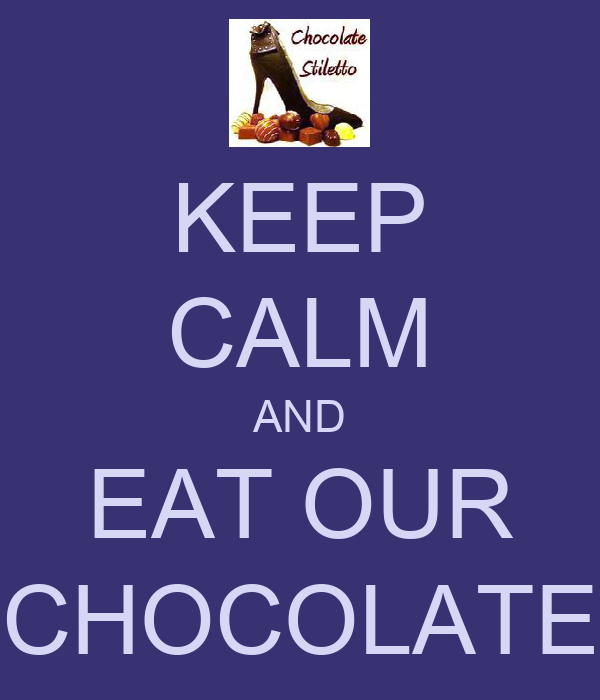 KEEP CALM AND EAT OUR CHOCOLATE