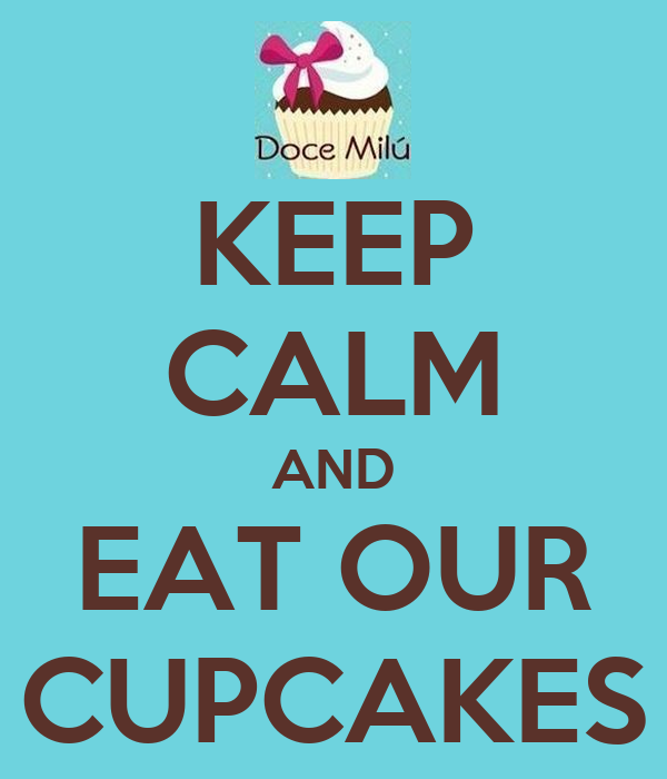 KEEP CALM AND EAT OUR CUPCAKES