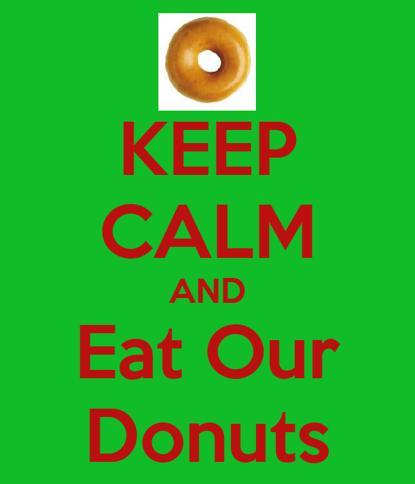 KEEP CALM AND Eat Our Donuts
