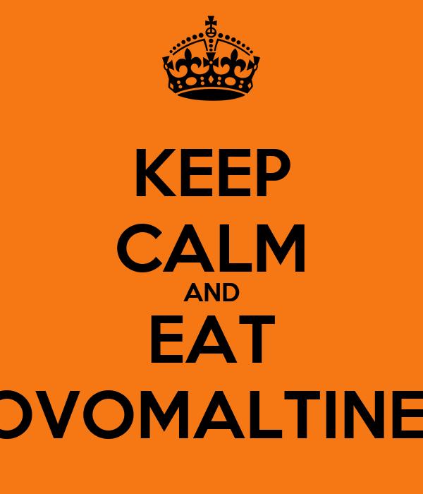 KEEP CALM AND EAT OVOMALTINE