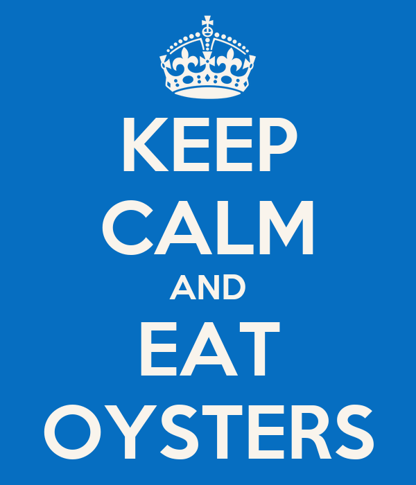 KEEP CALM AND EAT OYSTERS