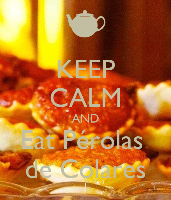 KEEP CALM AND Eat Pérolas  de Colares