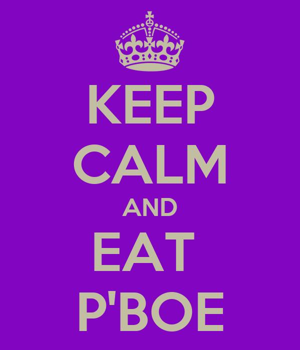 KEEP CALM AND EAT  P'BOE