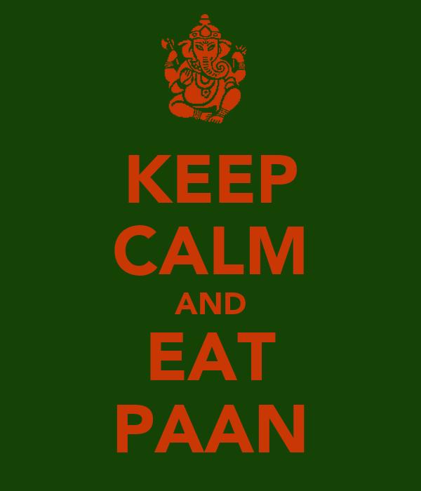 KEEP CALM AND EAT PAAN