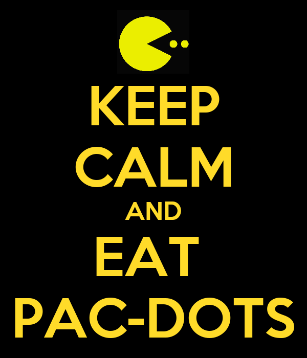 KEEP CALM AND EAT  PAC-DOTS