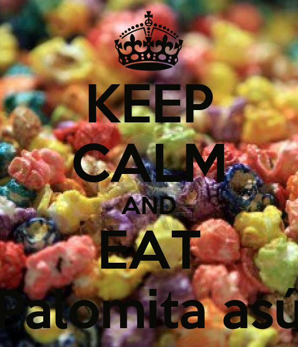 KEEP CALM AND EAT Palomita asú