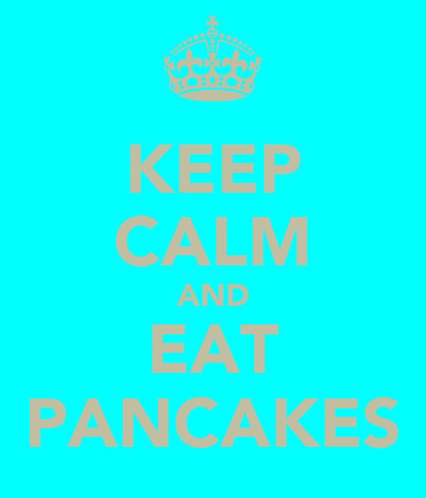 KEEP CALM AND EAT PANCAKES