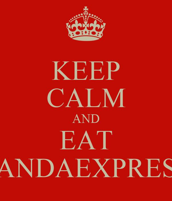 KEEP CALM AND EAT PANDAEXPRESS