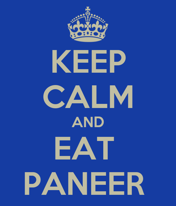 KEEP CALM AND EAT  PANEER