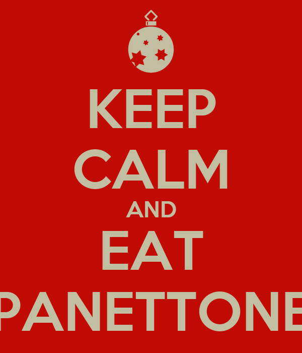 KEEP CALM AND EAT PANETTONE