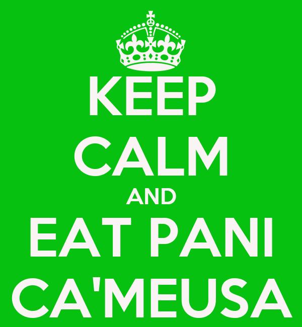 KEEP CALM AND EAT PANI CA'MEUSA
