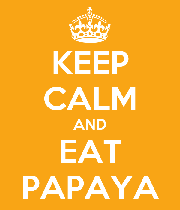 KEEP CALM AND EAT PAPAYA