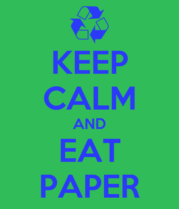 KEEP CALM AND EAT PAPER
