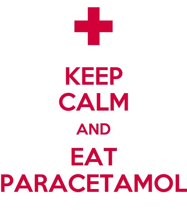 KEEP CALM AND EAT PARACETAMOL