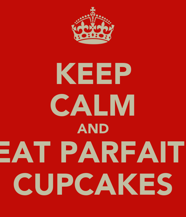 KEEP CALM AND EAT PARFAIT  CUPCAKES