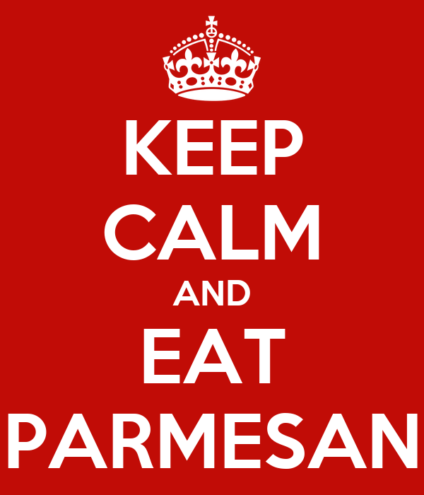 KEEP CALM AND EAT PARMESAN