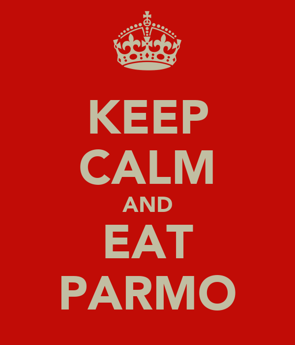 KEEP CALM AND EAT PARMO