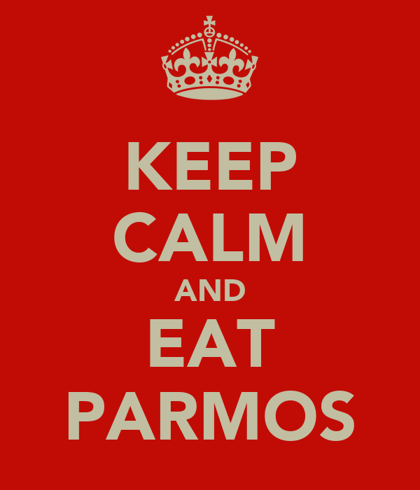 KEEP CALM AND EAT PARMOS