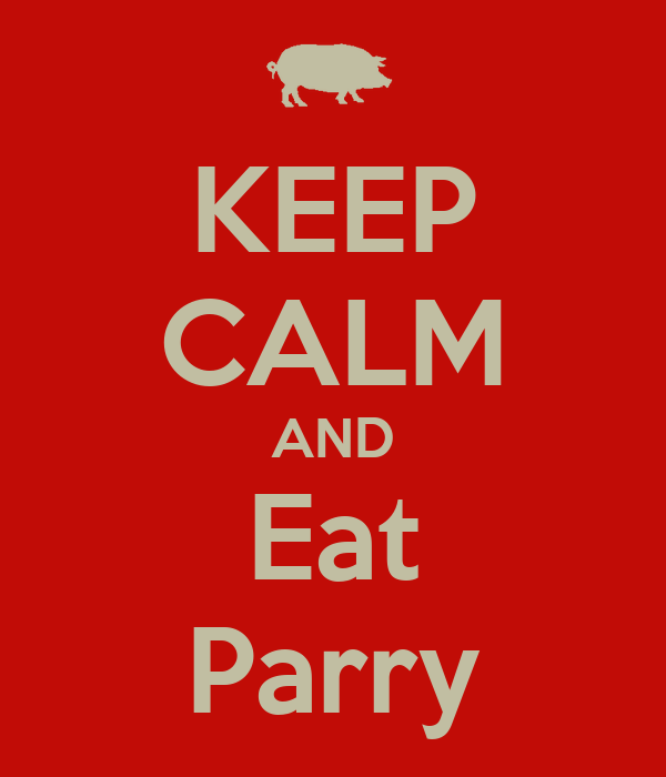 KEEP CALM AND Eat Parry