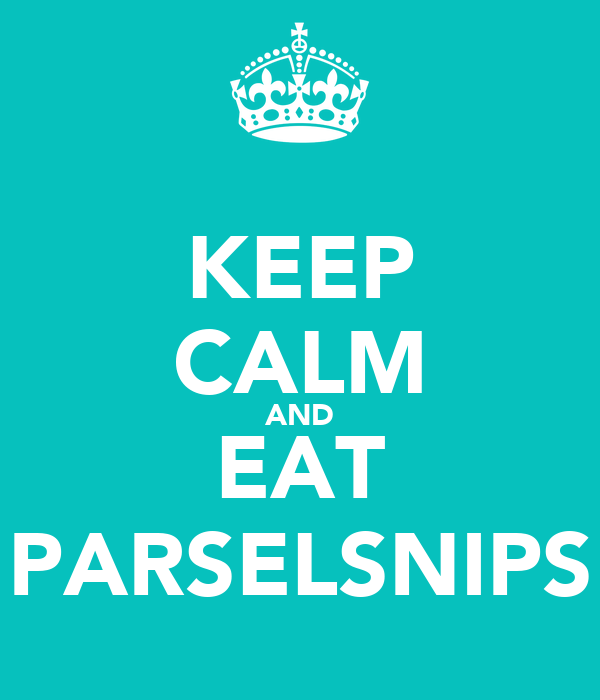 KEEP CALM AND EAT PARSELSNIPS