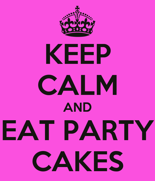 KEEP CALM AND EAT PARTY CAKES