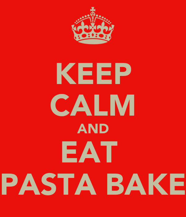 KEEP CALM AND EAT  PASTA BAKE
