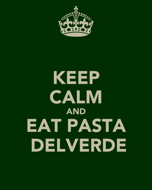 KEEP CALM AND EAT PASTA  DELVERDE