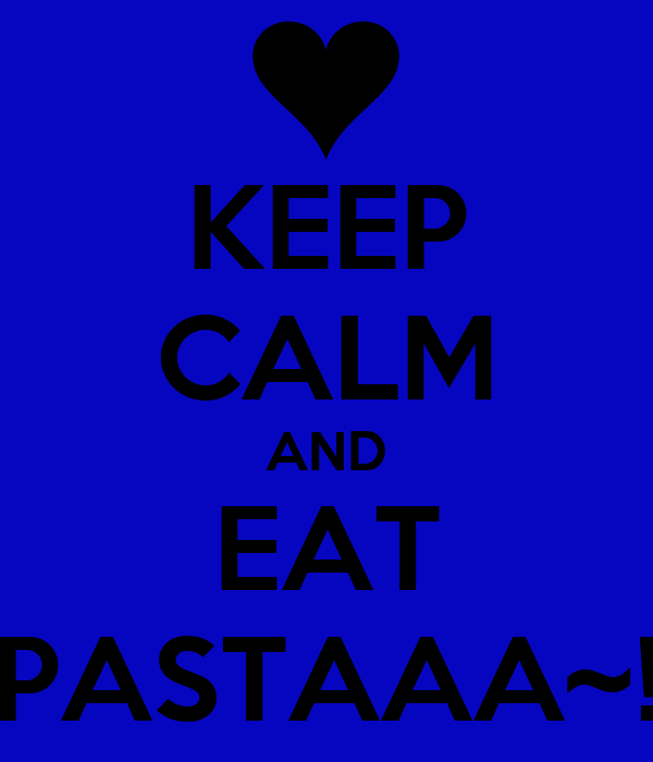 KEEP CALM AND EAT PASTAAA~!