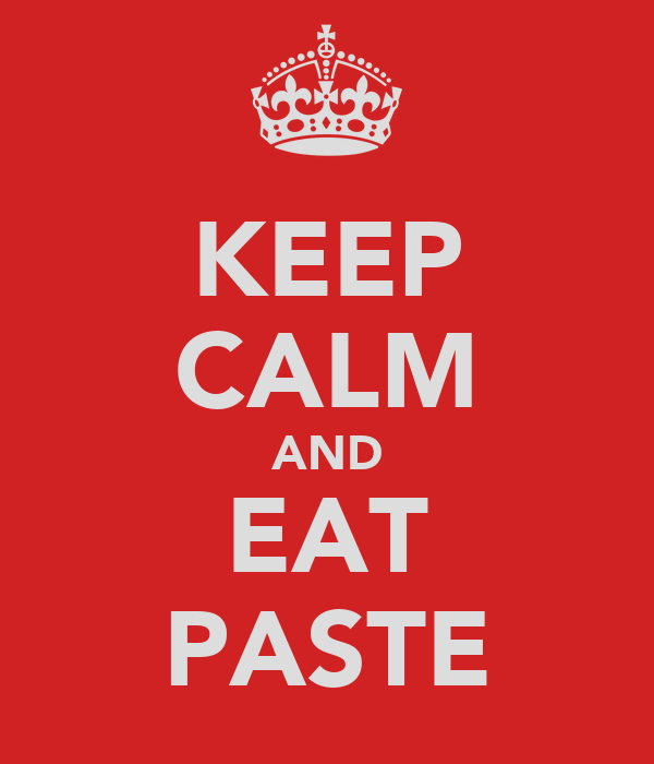 KEEP CALM AND EAT PASTE