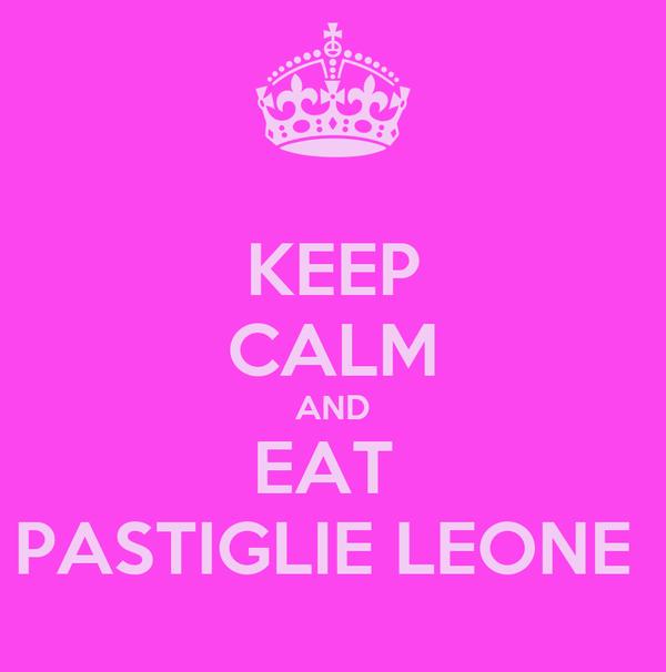 KEEP CALM AND EAT  PASTIGLIE LEONE