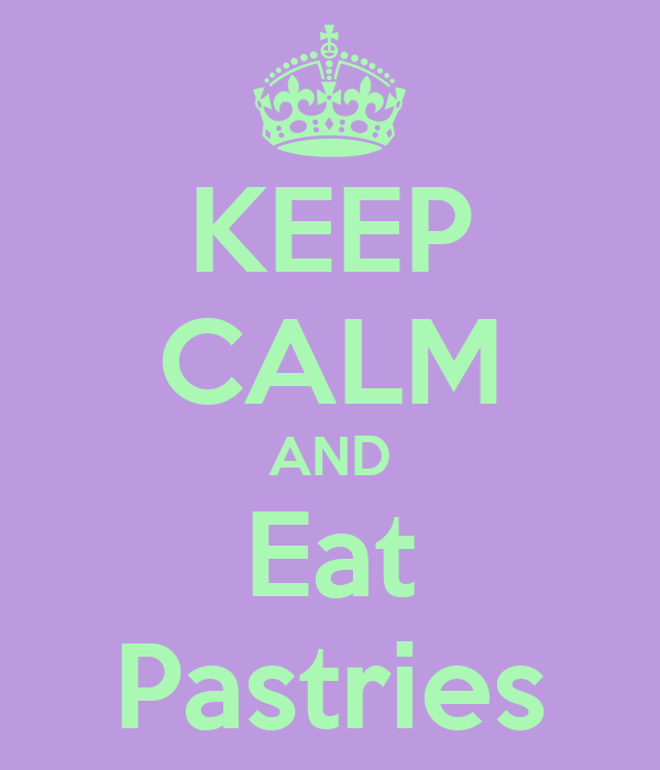 KEEP CALM AND Eat Pastries