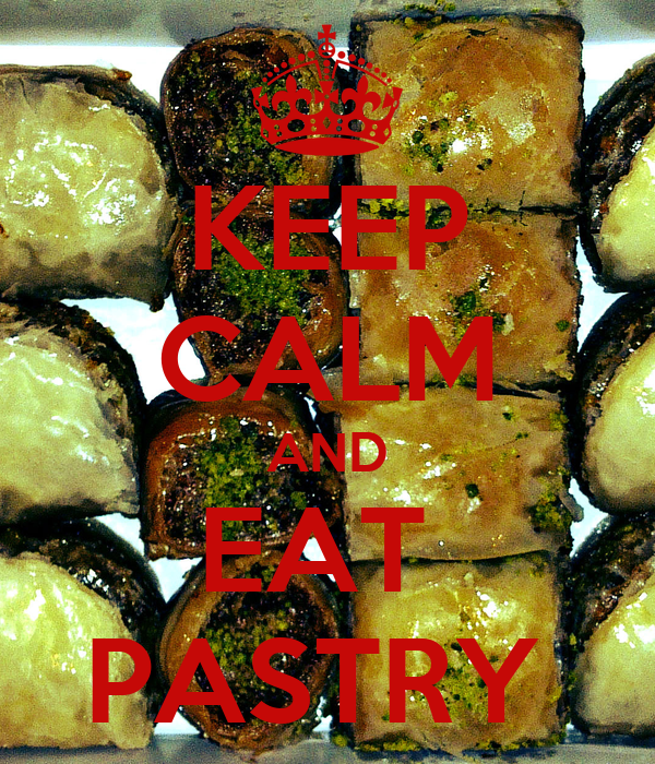 KEEP CALM AND EAT  PASTRY