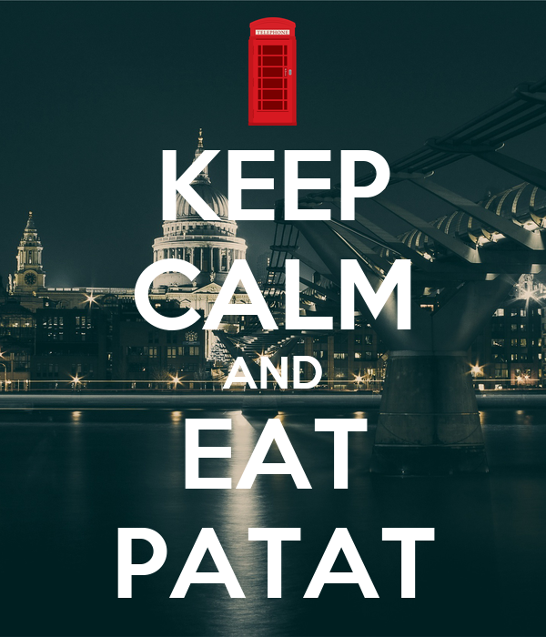 KEEP CALM AND EAT PATAT