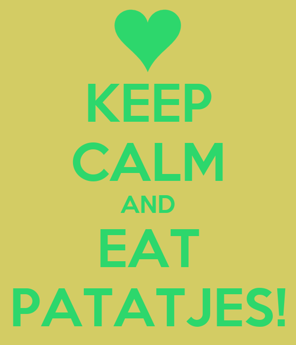 KEEP CALM AND EAT PATATJES!