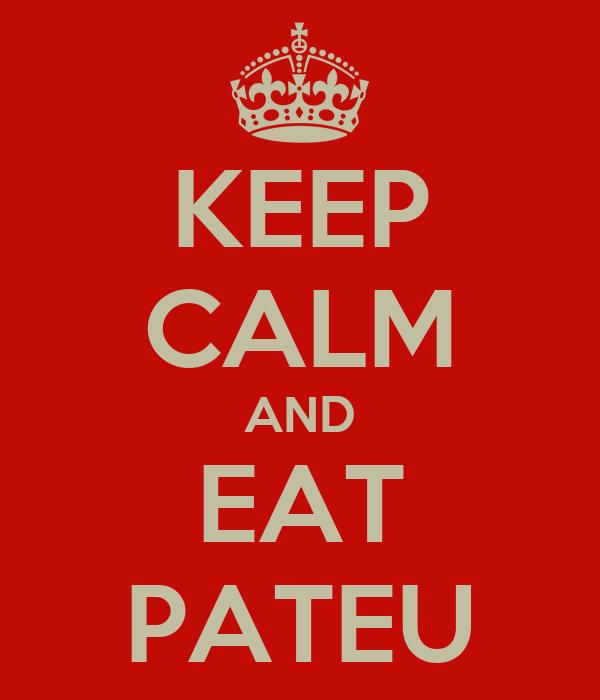 KEEP CALM AND EAT PATEU