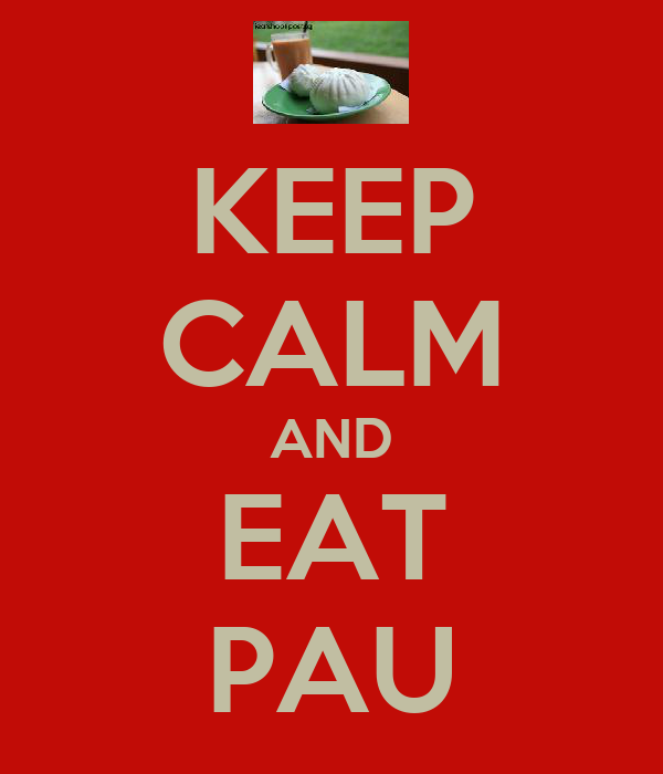 KEEP CALM AND EAT PAU