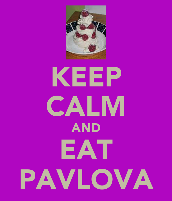 KEEP CALM AND EAT PAVLOVA