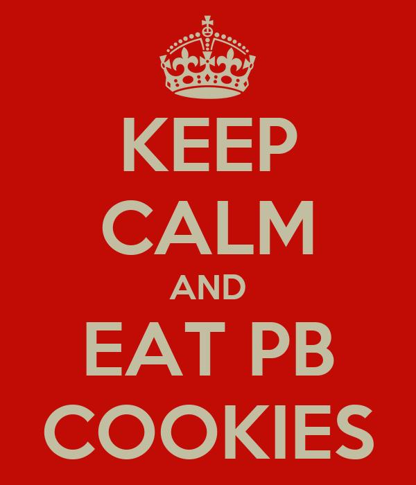KEEP CALM AND EAT PB COOKIES