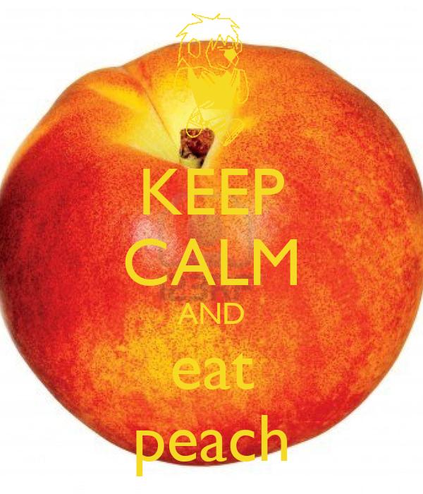 KEEP CALM AND eat peach