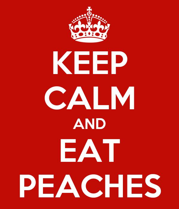 KEEP CALM AND EAT PEACHES