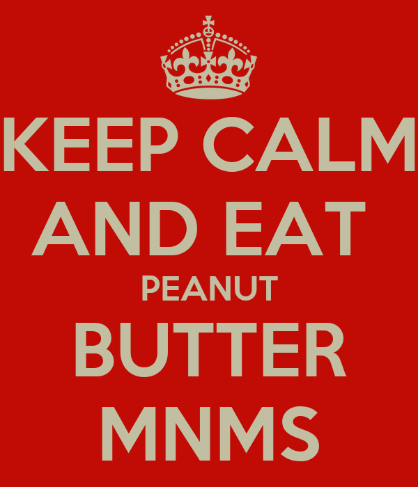 KEEP CALM AND EAT  PEANUT BUTTER MNMS